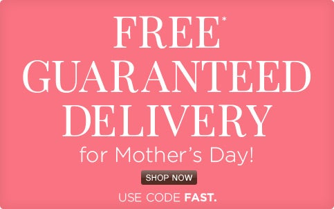 Guaranteed delivery for Mother's Day!