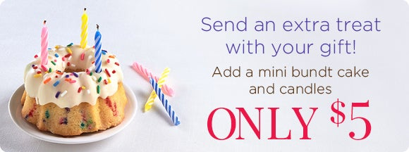 Send an extra treat with your gift! Add a mini  bundt cake and candles for only $5!