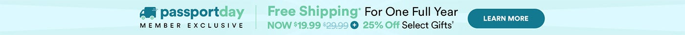 Free Shipping for one year, only $19.99.  25% off select gifts.